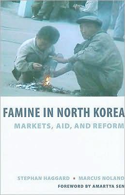 Stephan Haggard & Marcus Noland, Famine in North Korea: Markets, Aid, and Reform (2009)